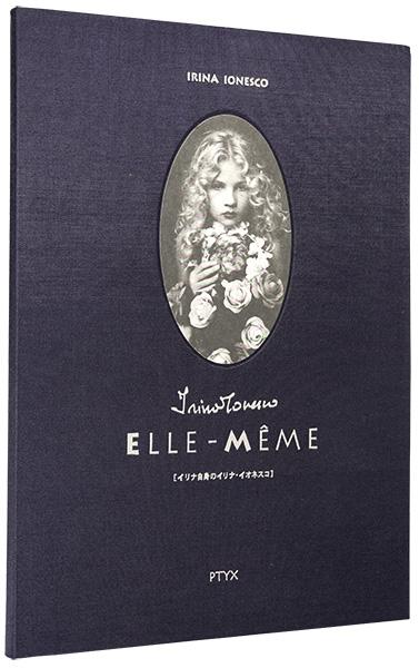 「イリナ・イオネスコ写真集  ELLE-MEME [イリナ自身のイリナ・イオネスコ]」イリナ・イオネスコ/